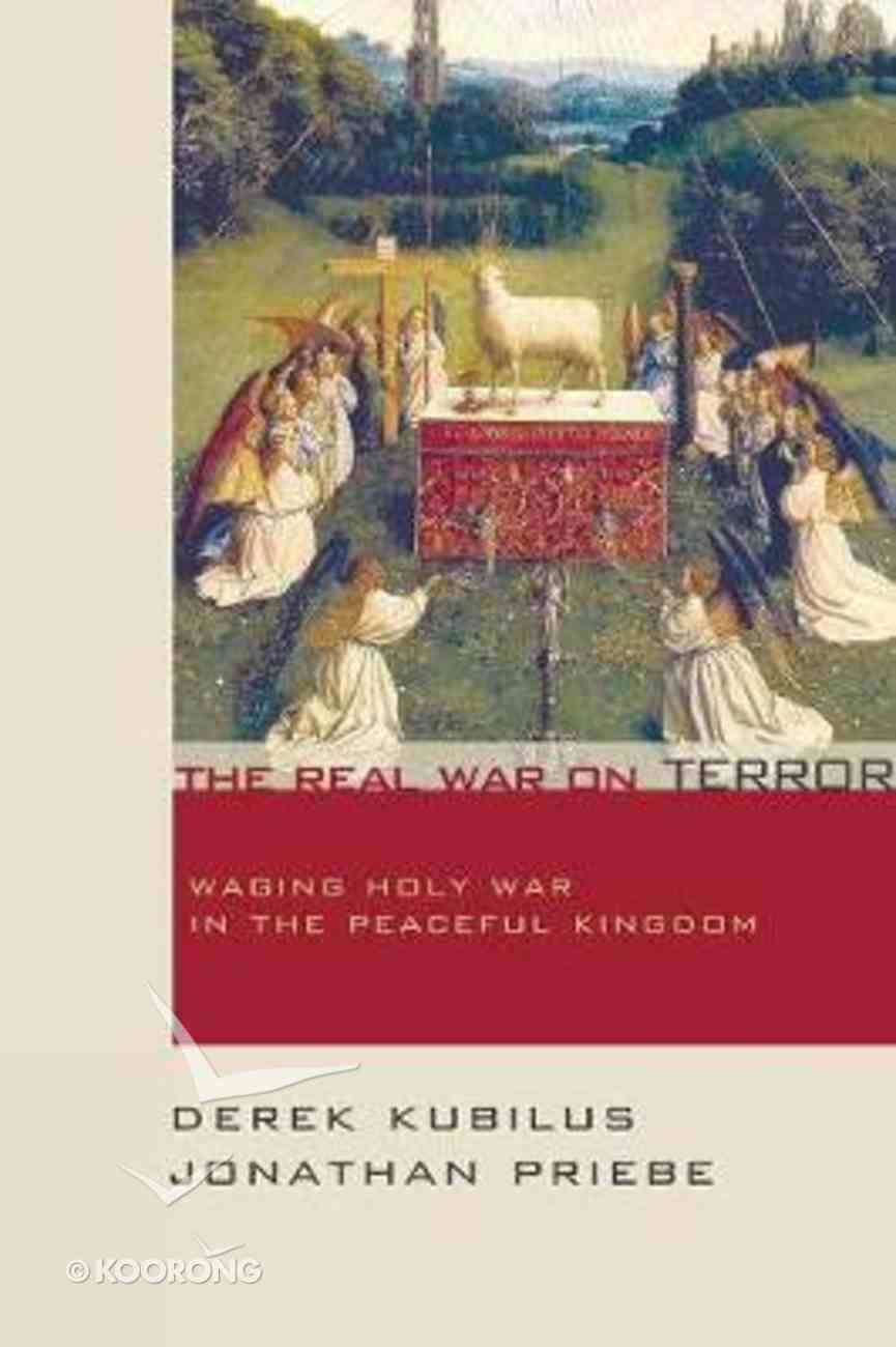 The Real War on Terror: Waging Holy War in the Peaceful Kingdom Paperback