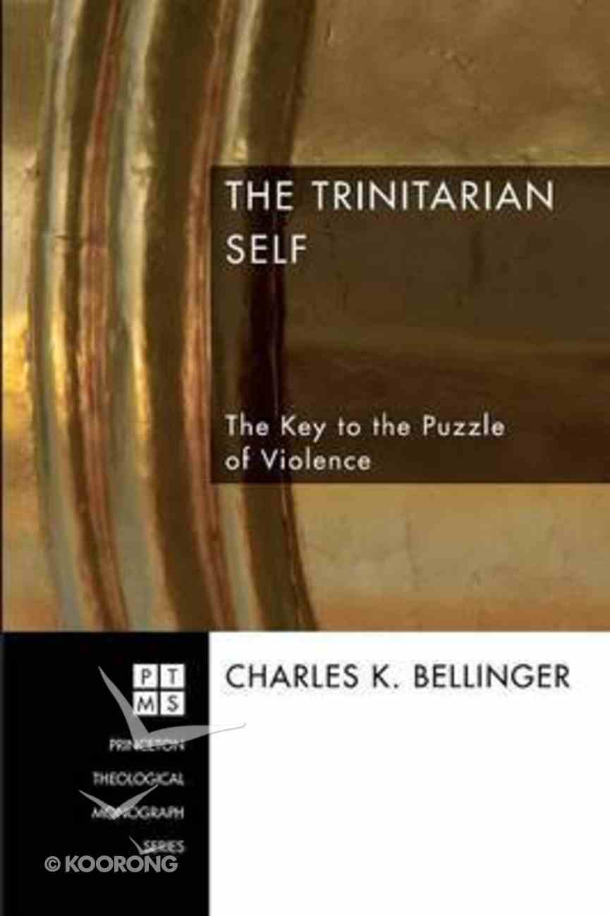 Trinitarian Self, The: The Key to the Puzzle of Violence (Princeton Theological Monograph Series) Paperback