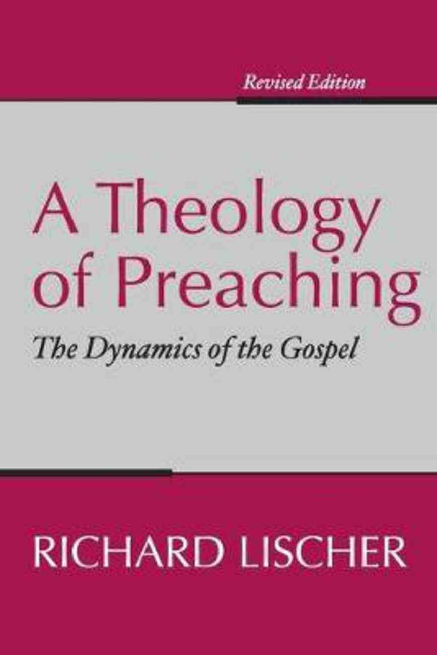 A Theology of Preaching: The Dynamics of the Gospel Paperback