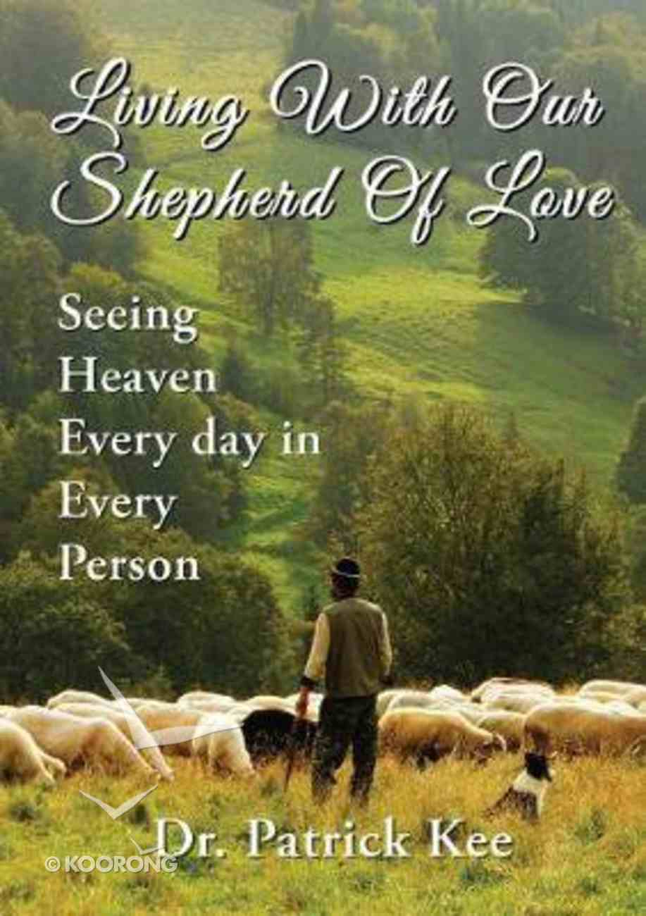 Living With Our Shepherd of Love: Seeing Heaven Everyday in Every Person Paperback