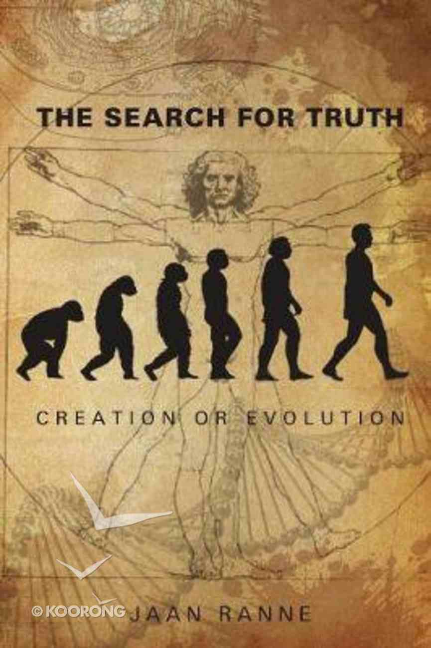 The Search For Truth: Creation Or Evolution Paperback