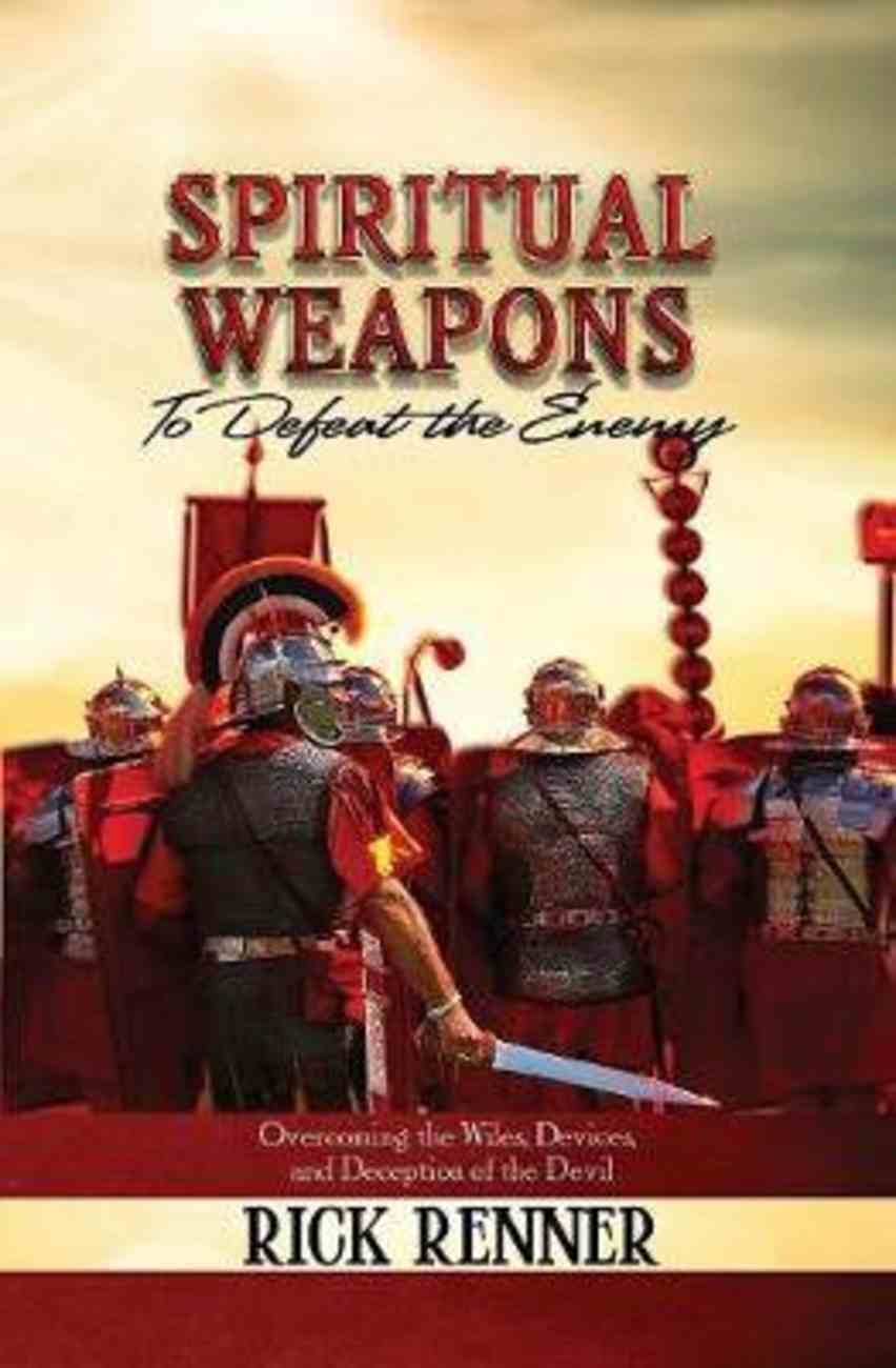 Spiritual Weapons to Defeat the Enemy: Overcoming the Wiles, Devices, and Deception of the Devil Paperback