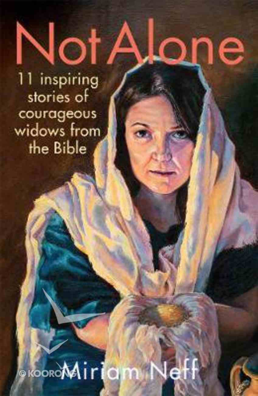 Not Alone: 11 Inspiring Stories of Courageous Widows From the Bible Hardback
