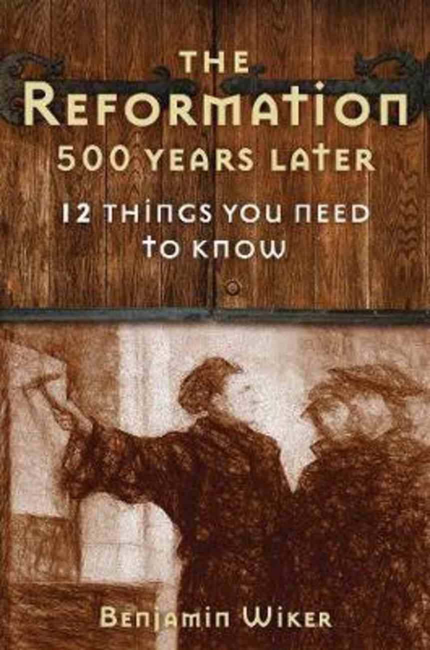 The Reformation 500 Years Later: 12 Things You Need to Know Hardback
