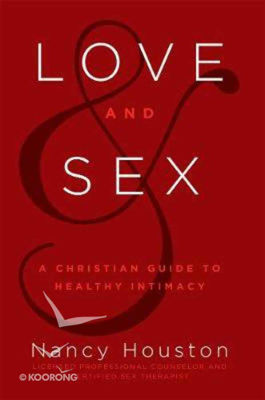 Love & Sex: A Christian Guide to Healthy Intimacy Hardback