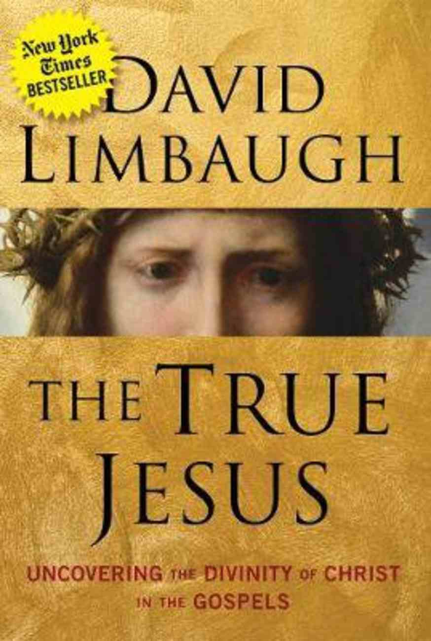 The True Jesus: Uncovering the Divinity of Christ in the Gospels Paperback