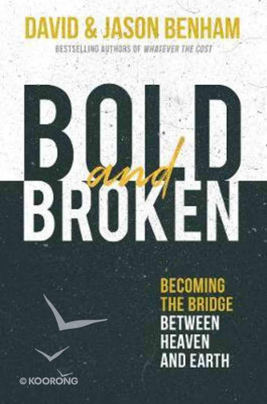 Bold and Broken: Becoming the Bridge Between Heaven and Earth Hardback