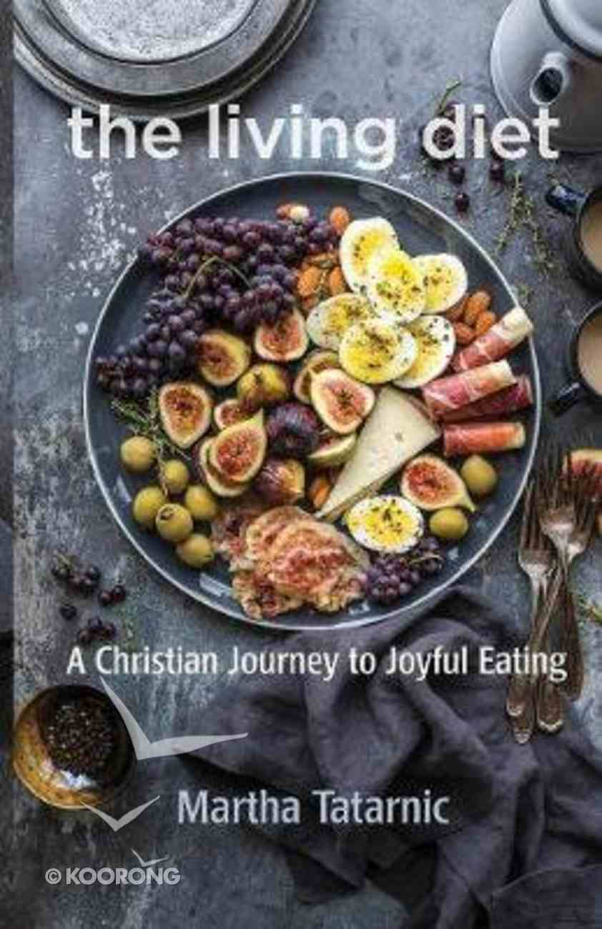 The Living Diet: A Christian Journey to Joyful Eating Paperback