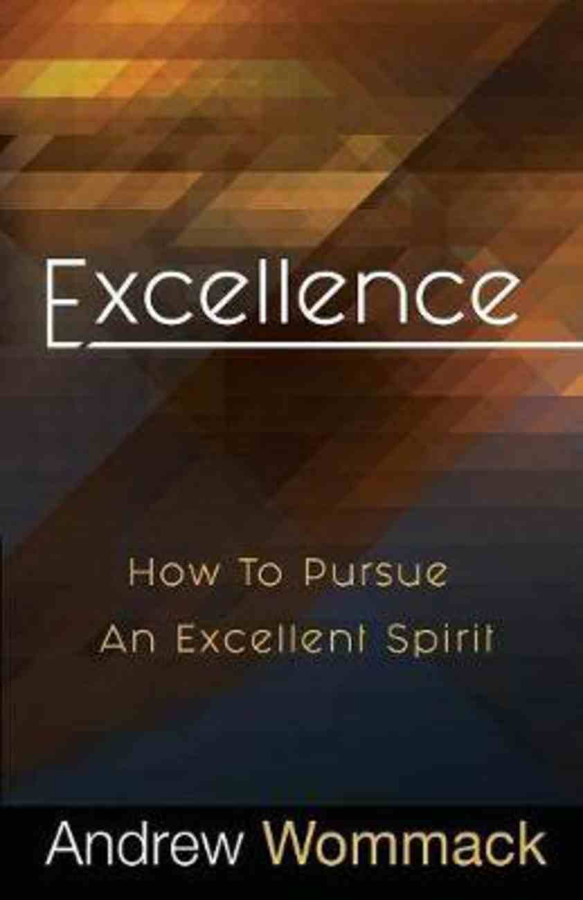 Excellence: How to Pursue An Excellent Spirit Paperback