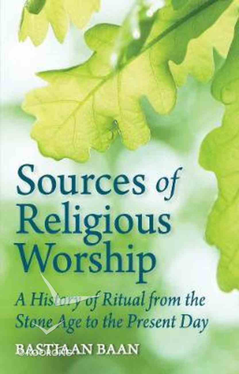 Sources of Religious Worship: A History of Ritual From the Stone Age to the Present Day Paperback