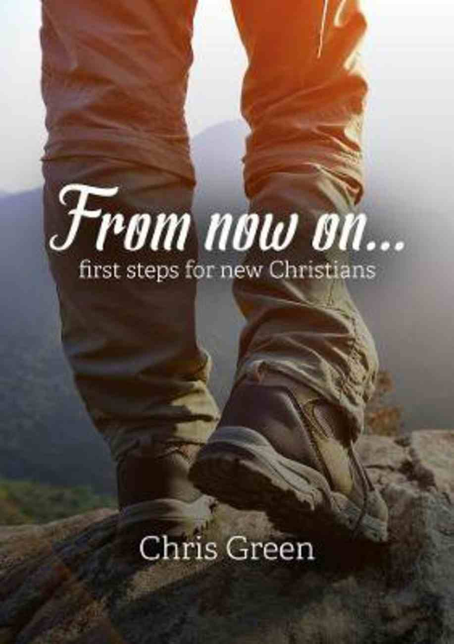 From Now On...: First Steps For New Christians Booklet