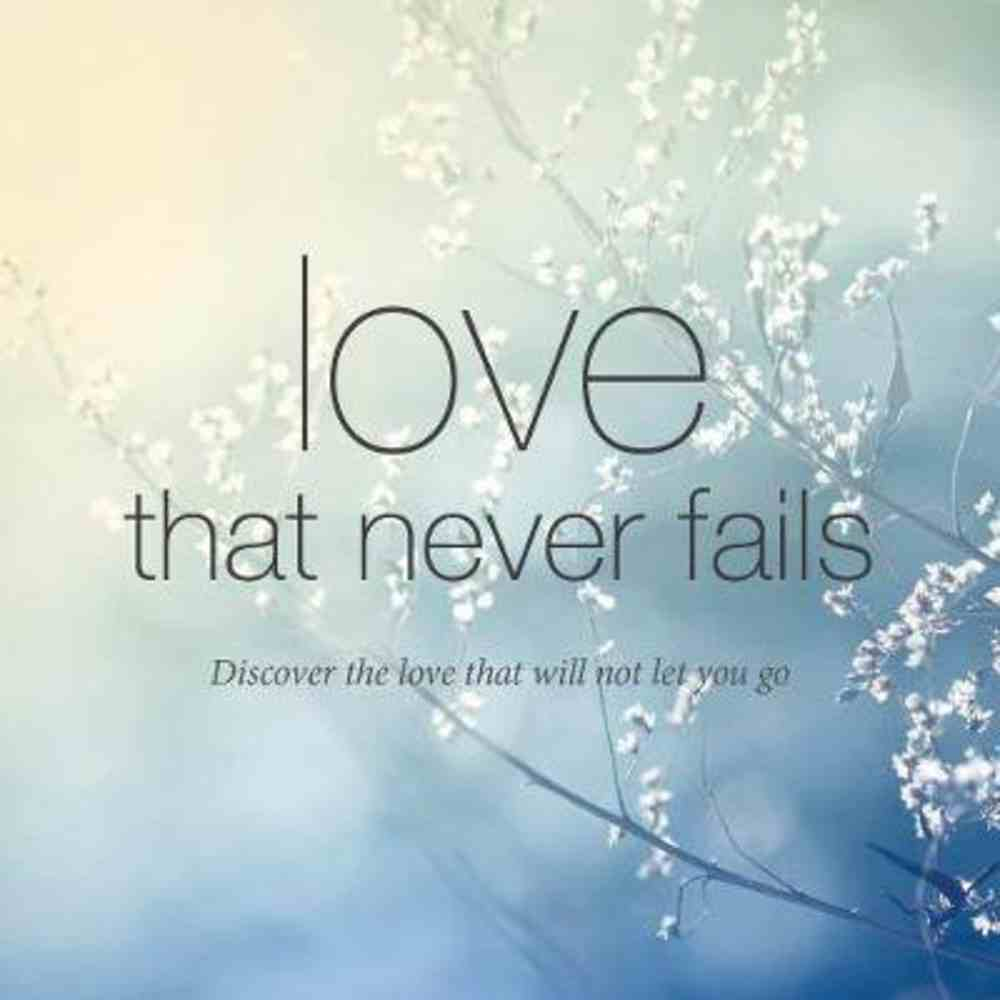 Love That Never Fails: Discover the Love That Will Not Let You Go Booklet