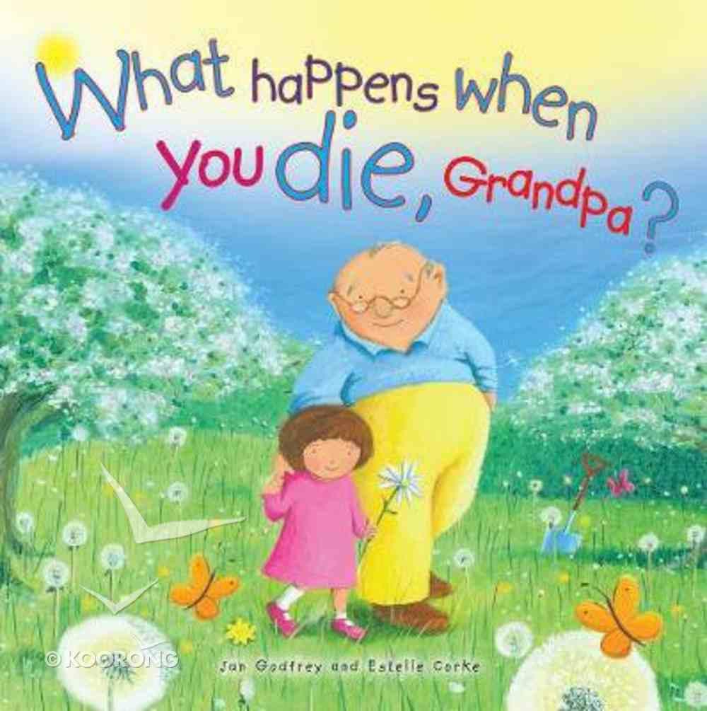 What Happens When You Die Grandpa? Hardback