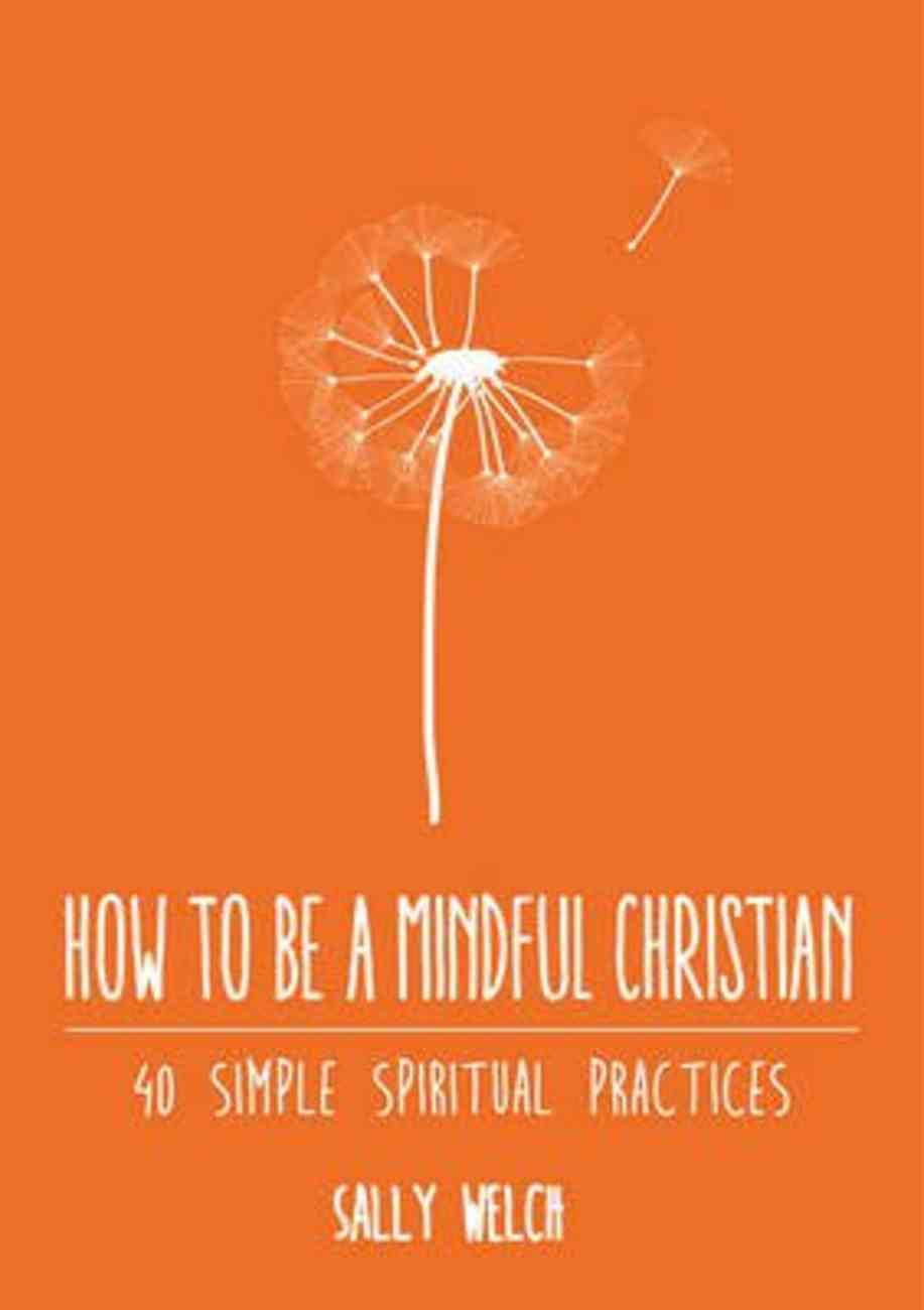 How to Be a Mindful Christian: 40 Simple Spiritual Practices Paperback