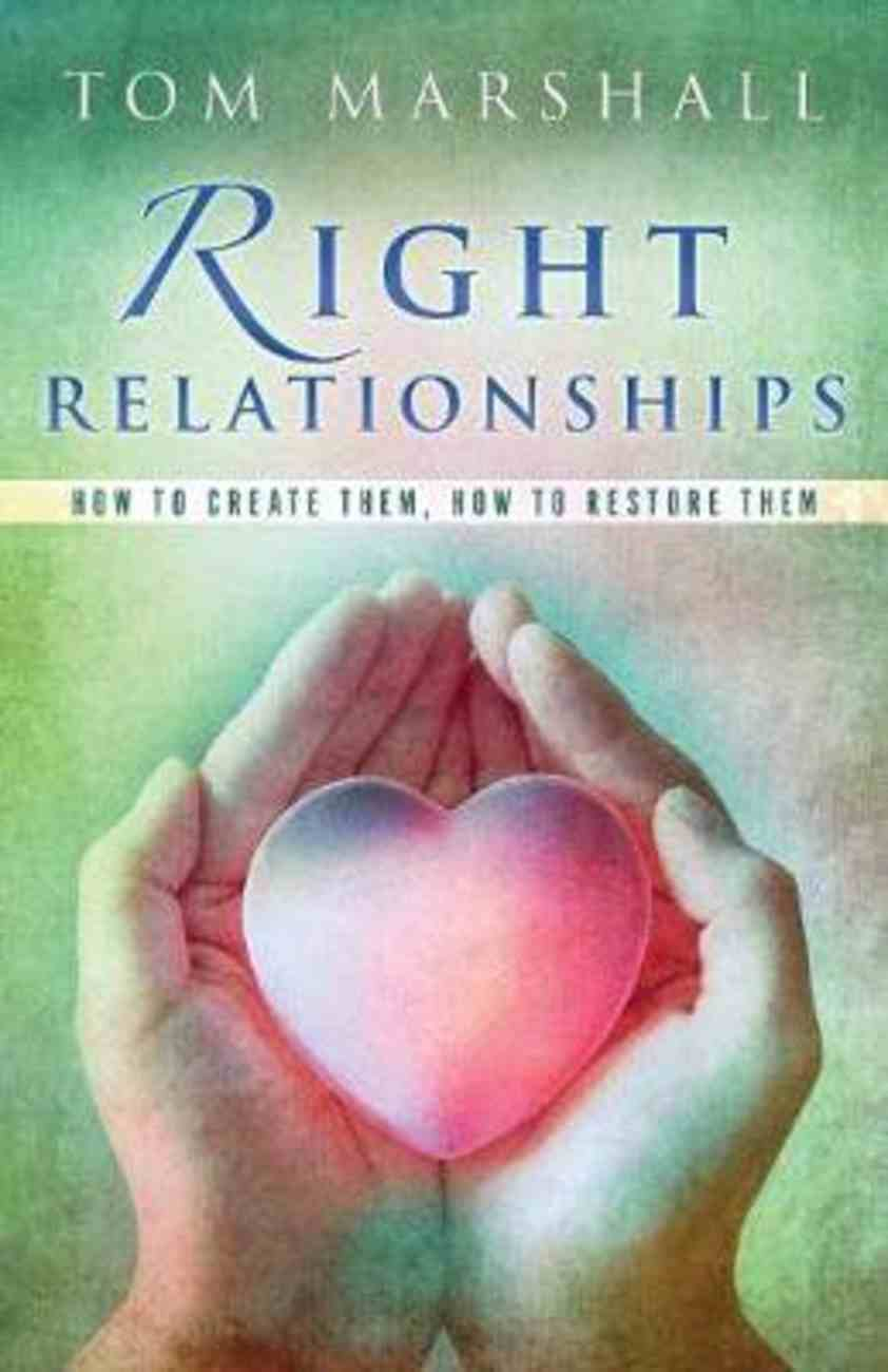 Right Relationships: How to Create Them, How to Restore Them Paperback