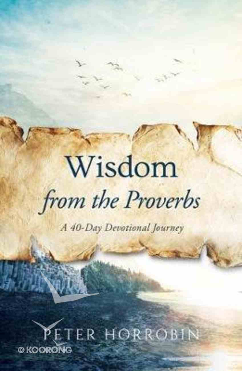 Wisdom From the Proverbs: A 40-Day Devotional Journey Hardback