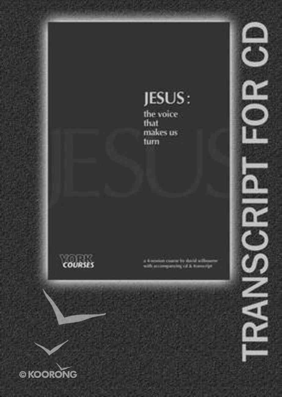 Jesus : The Voice That Makes Us Turn (Transcript) (York Courses Series) Booklet
