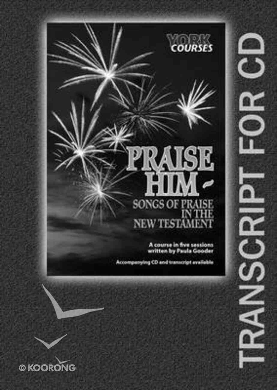 Praise Him : Songs of Praise in the New Testament (Transcript) (York Courses Series) Booklet