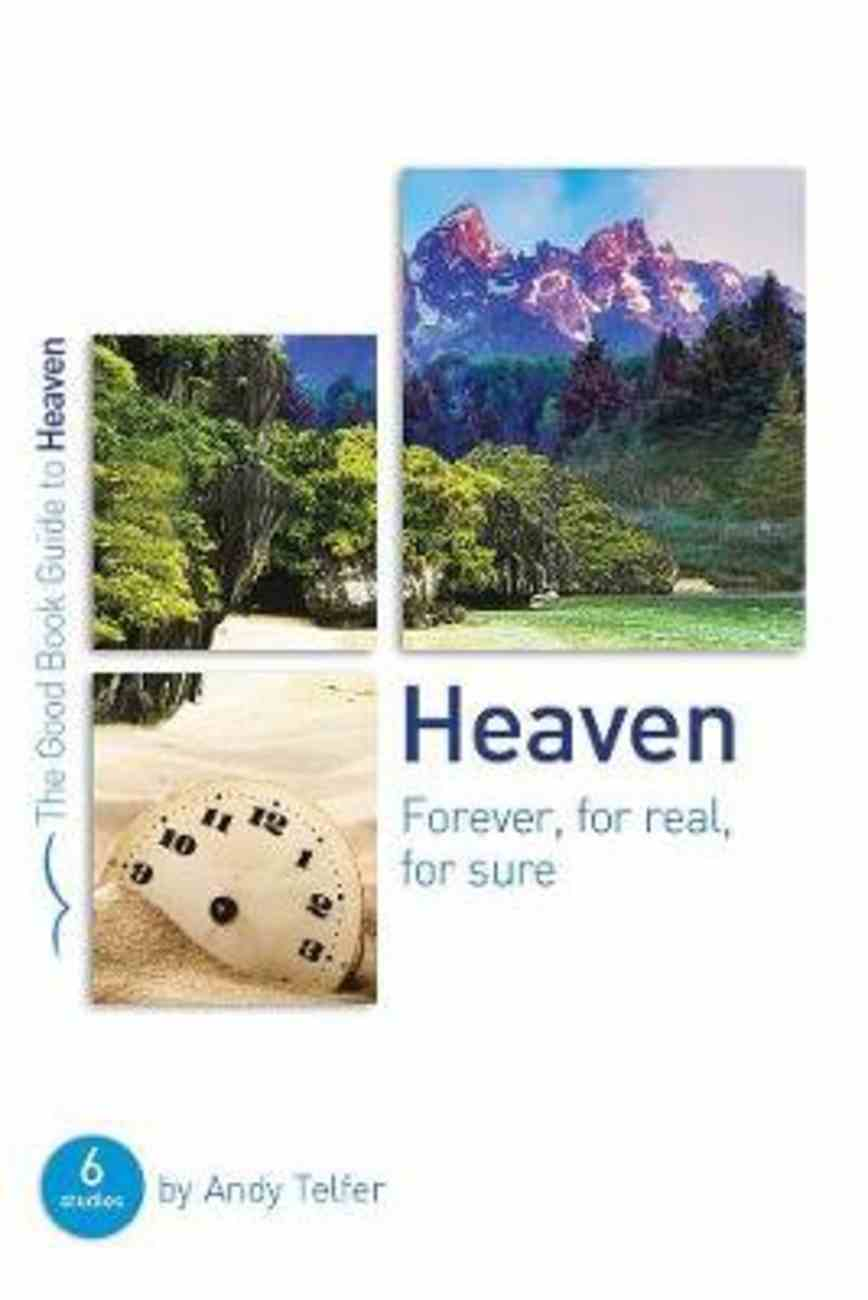 Heaven: Forever, For Real, For Sure (The Good Book Guides Series) Paperback
