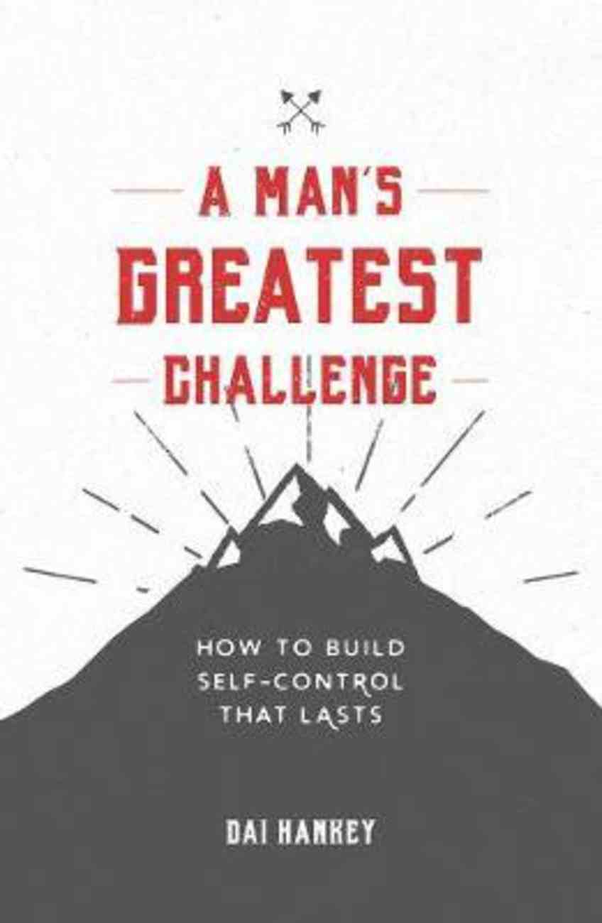 A Man's Greatest Challenge: How to Build Self Control That Lasts Paperback