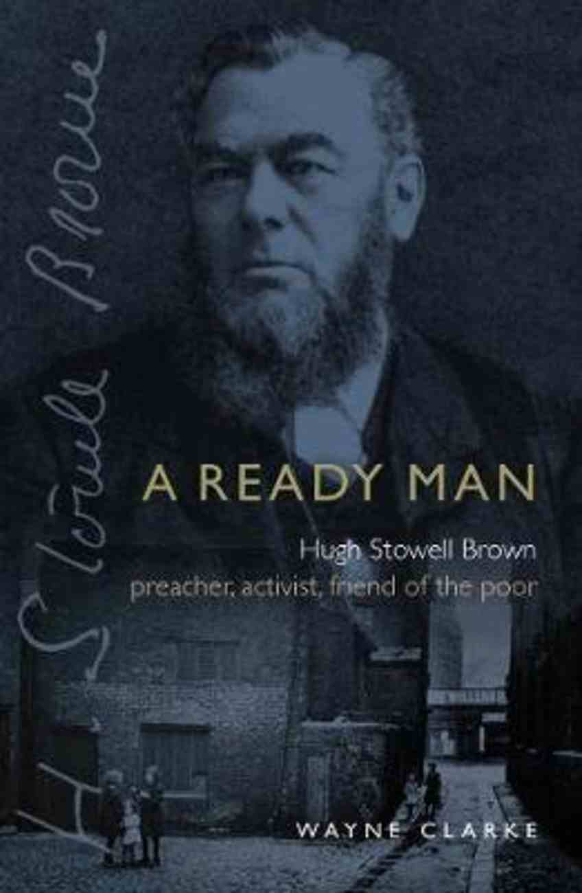 A Ready Man: Hugh Stowell Brown: Preacher, Activist, Friend of the Poor Paperback