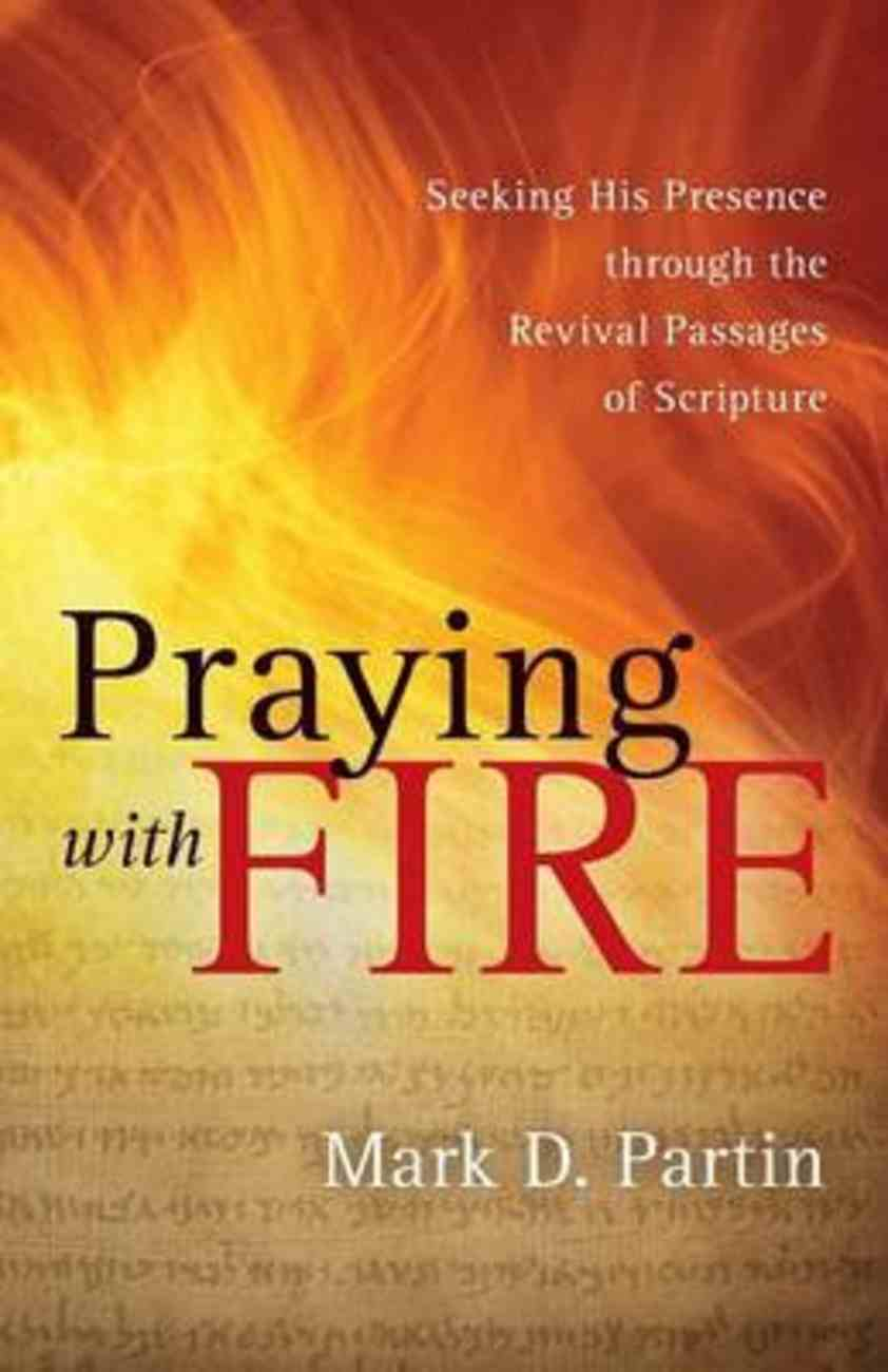 Praying With Fire: Seeking His Presence Through the Revival Passages of Scripture Paperback