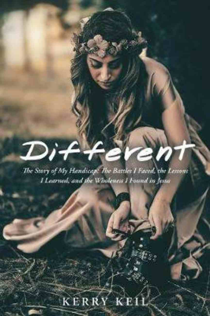 Different: The Story of My Handicap: The Battles I Faced, the Lessons I Learned, and the Wholeness I Found in Jesus Paperback