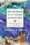 On the Road With Saint Augustine: A Real-World Spirituality For Restless Hearts Hardback