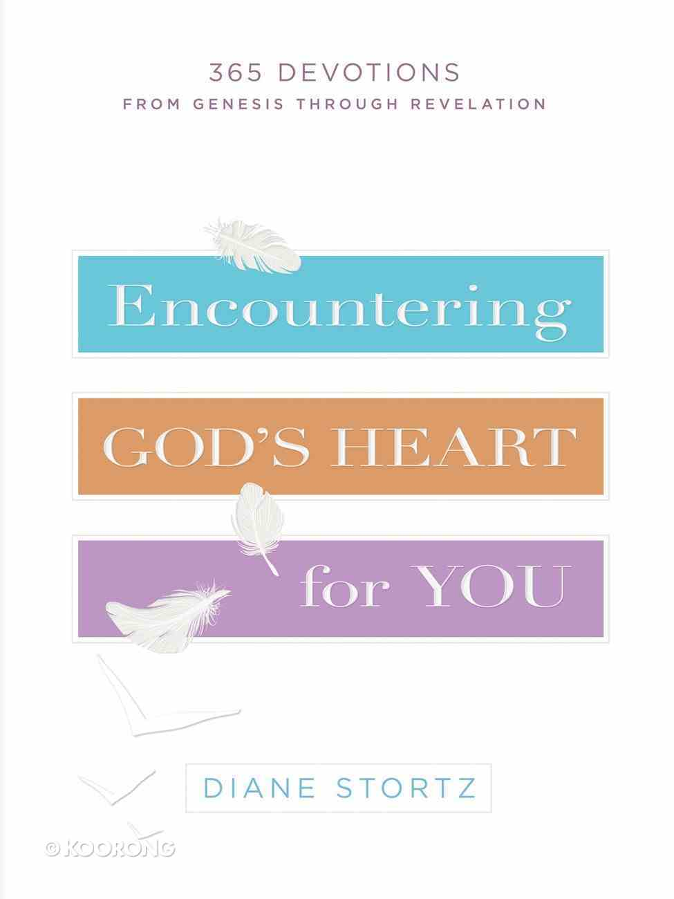 Encountering God's Heart For You: 365 Devotions From Genesis Through Revelation Hardback