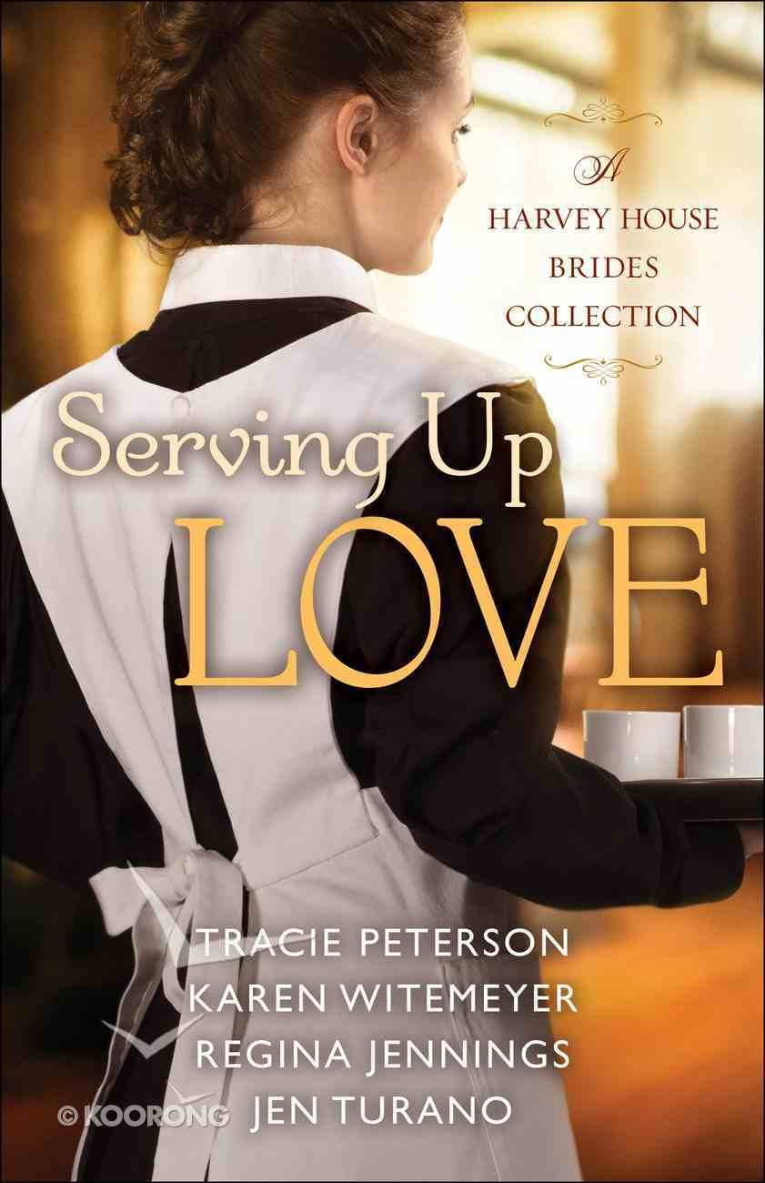 Serving Up Love: A Harvest House Brides Collection (Four In One Fiction Series) Paperback