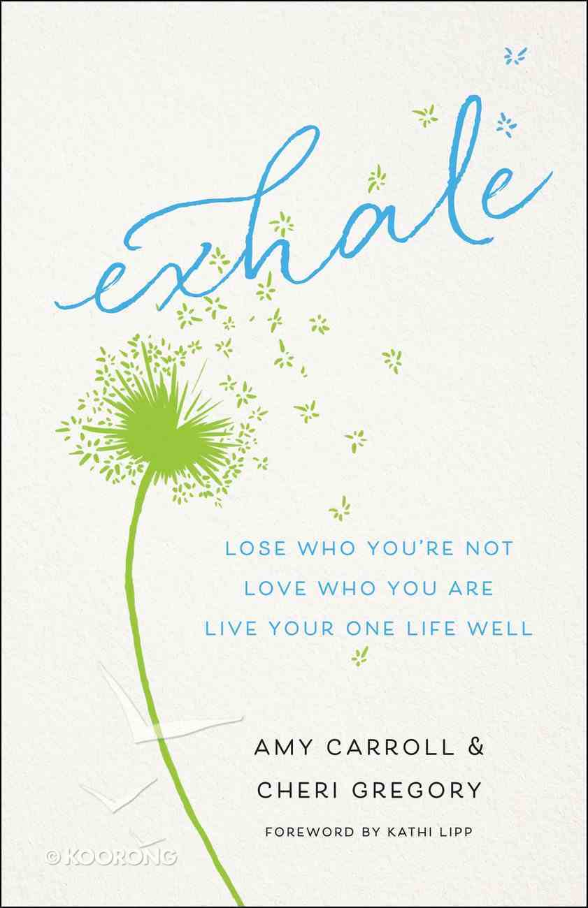 Exhale: Lose Who You're Not, Love Who You Are, Live Your One Life Well Paperback