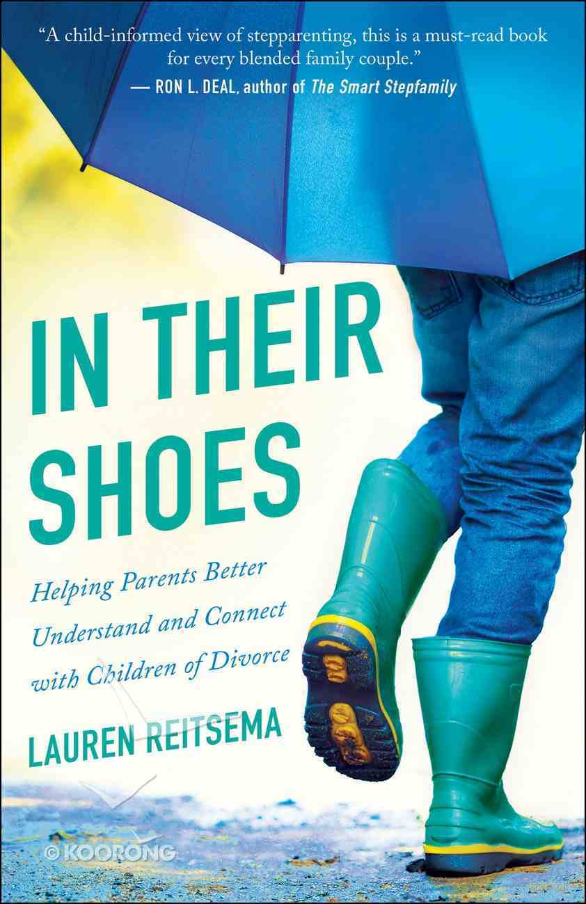 In Their Shoes: Helping Parents Better Understand and Connect With Children of Divorce Paperback