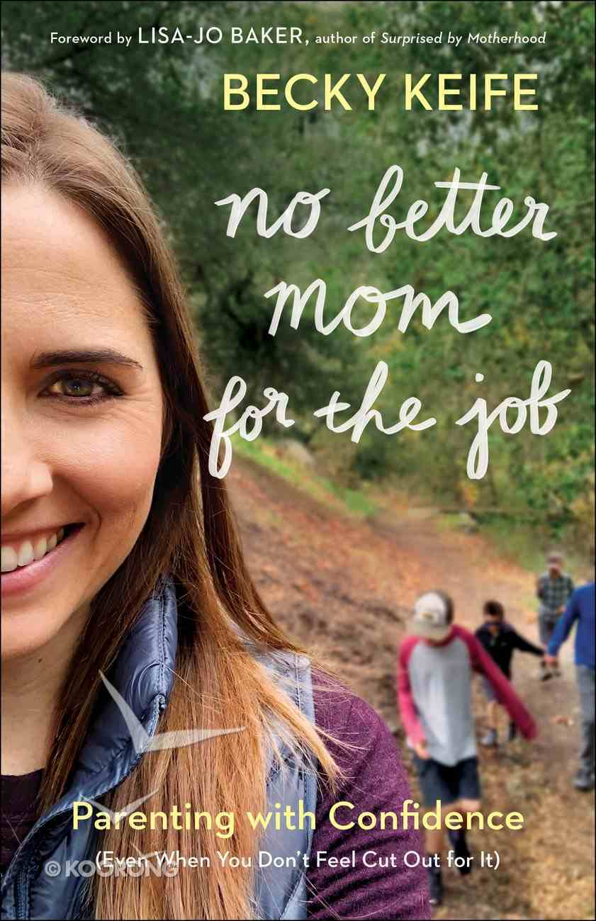 No Better Mom For the Job: Parenting With Confidence (Even When You Don't Feel Cut Out For It) Paperback