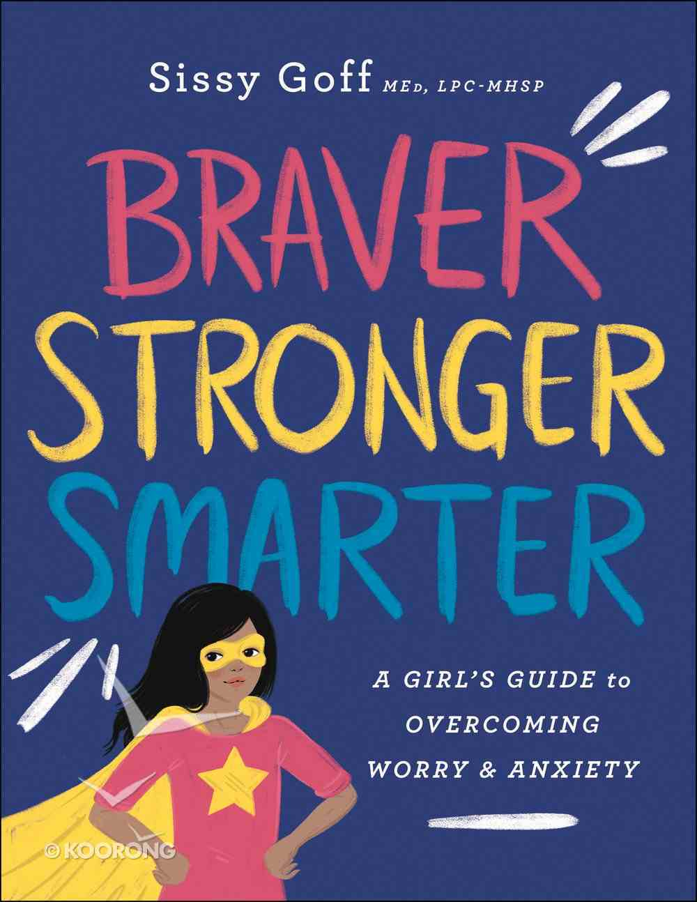 Braver, Stronger, Smarter: A Girl's Guide to Overcoming Worry and Anxiety Paperback
