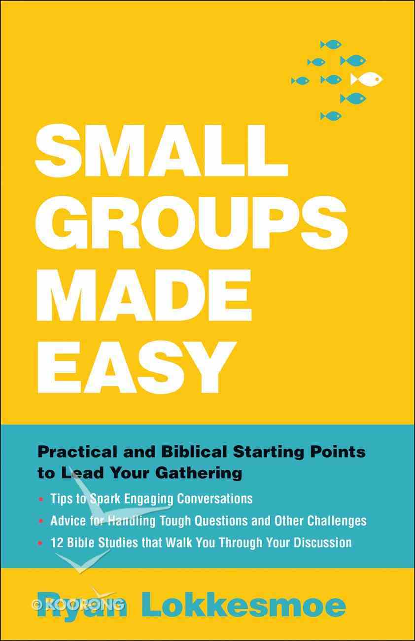 Small Groups Made Easy: Practical and Biblical Starting Points to Lead Your Gathering Paperback