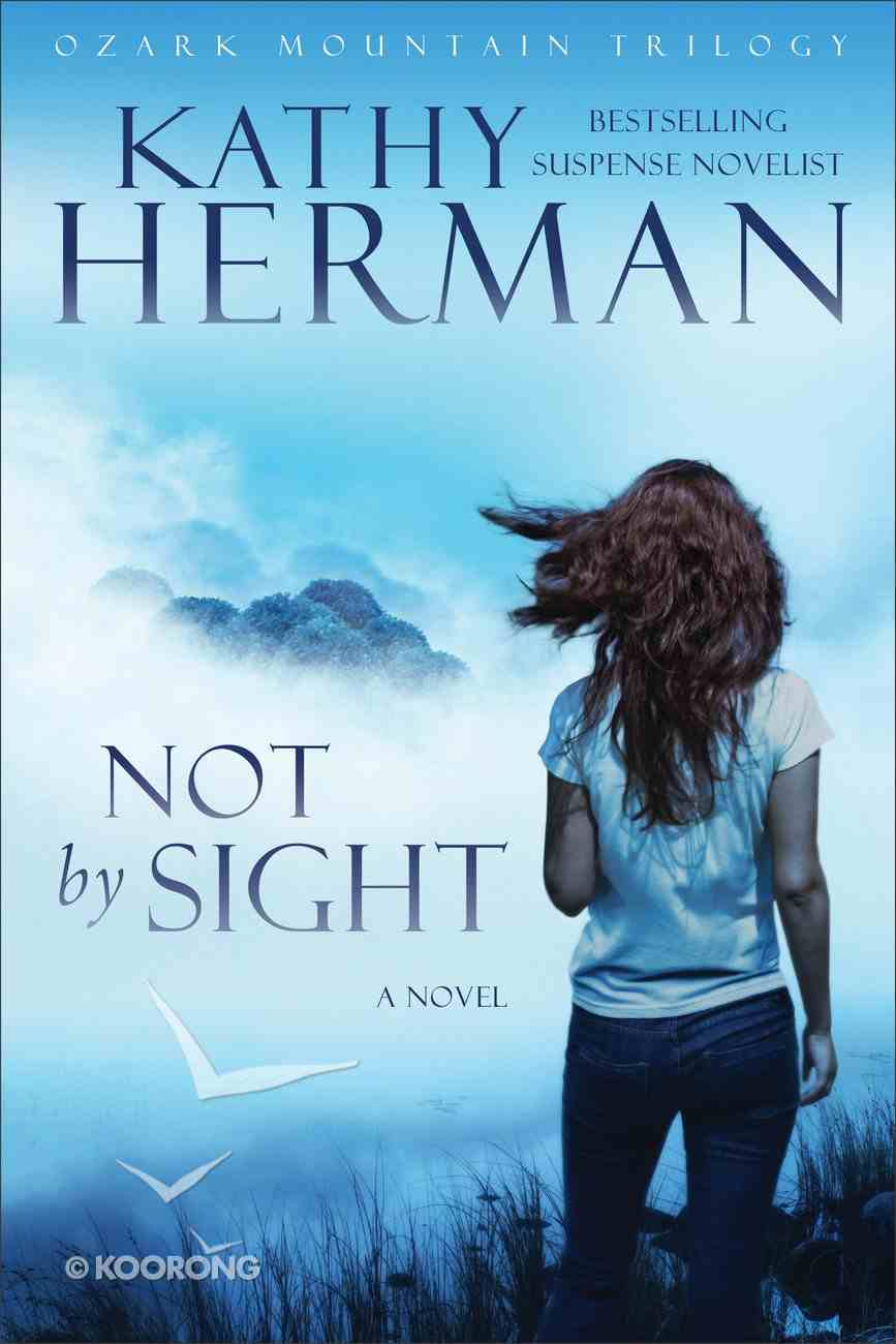 Not By Sight (#01 in Ozark Mountain Trilogy Series) Paperback