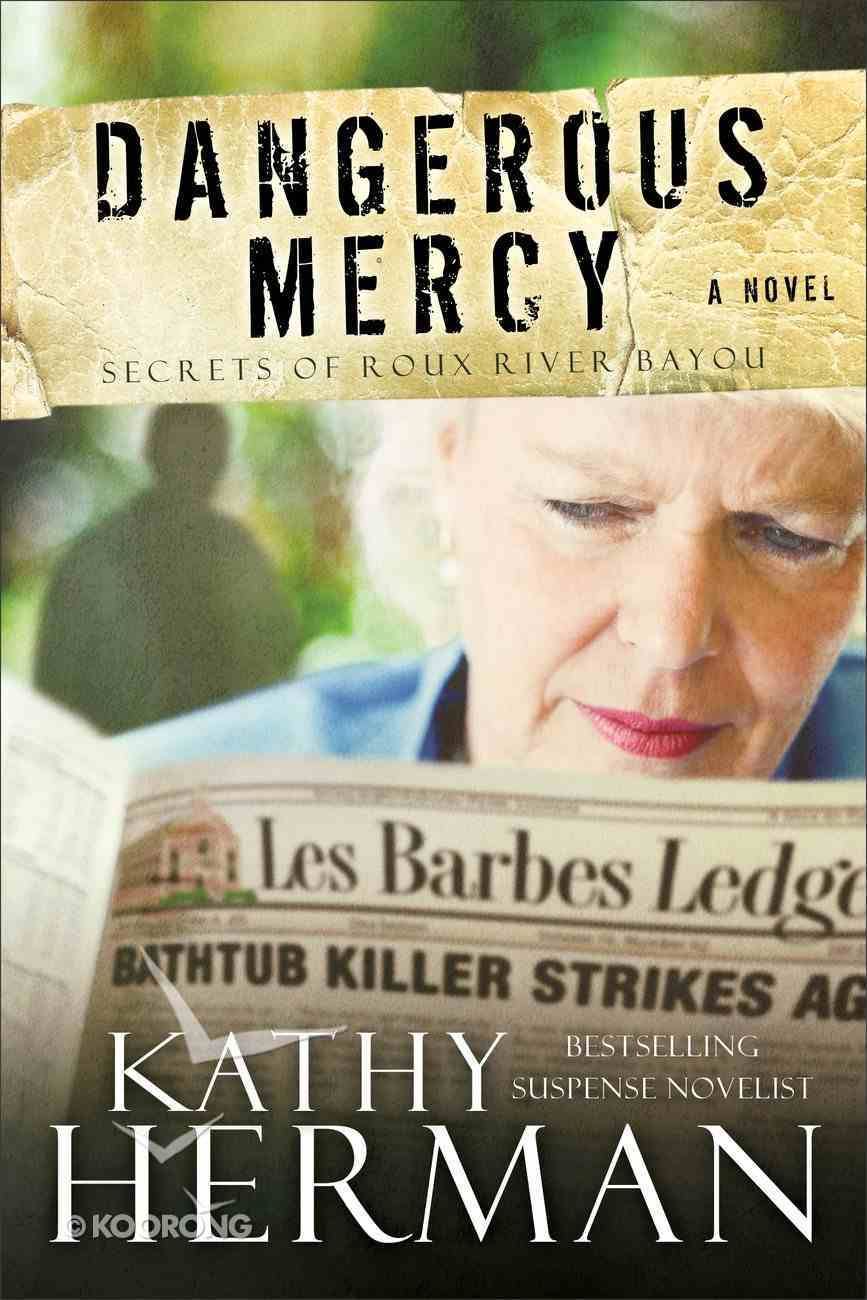 Dangerous Mercy (#02 in Secrets Of Roux River Bayou Series) Paperback