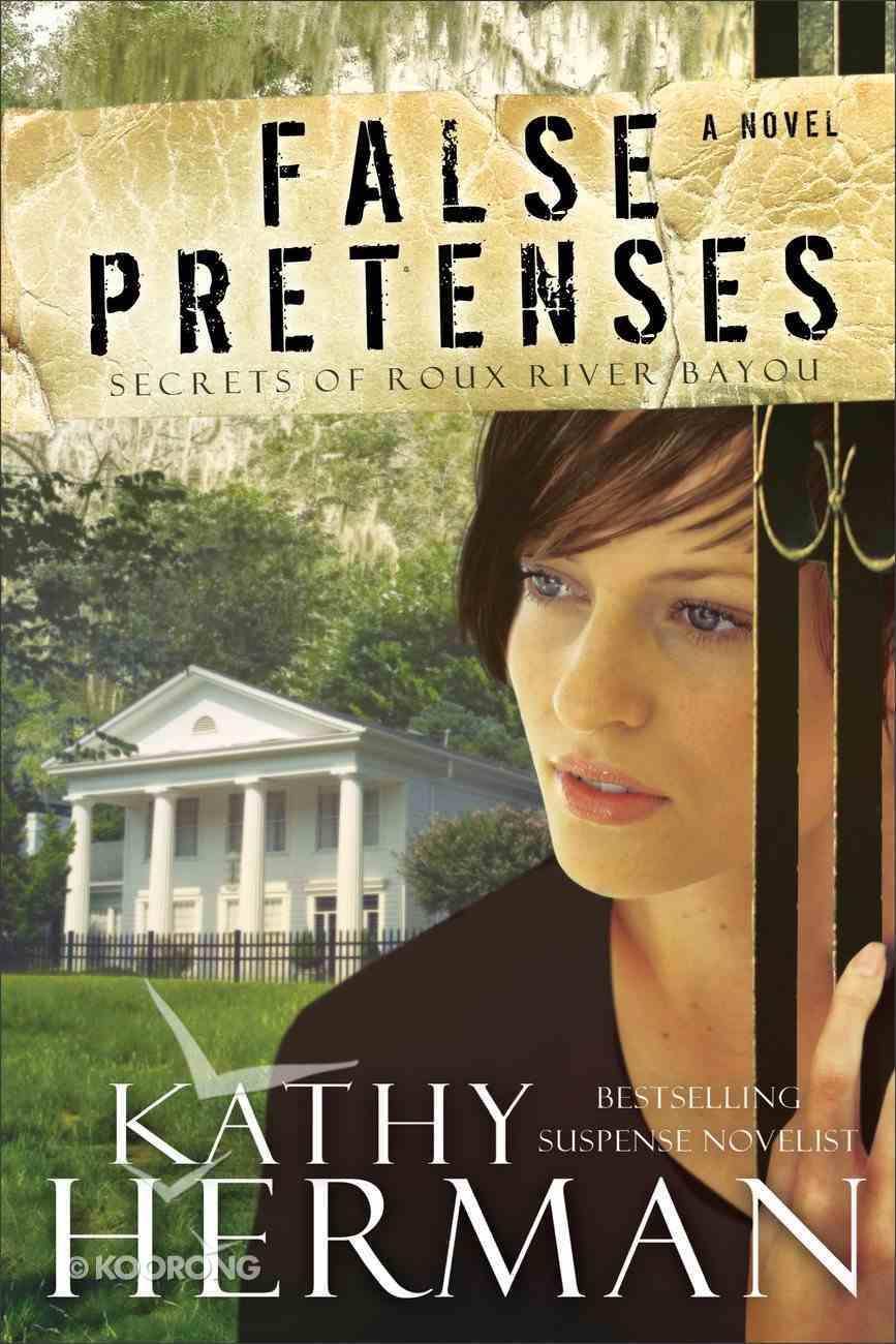 False Pretenses (#01 in Secrets Of Roux River Bayou Series) Paperback
