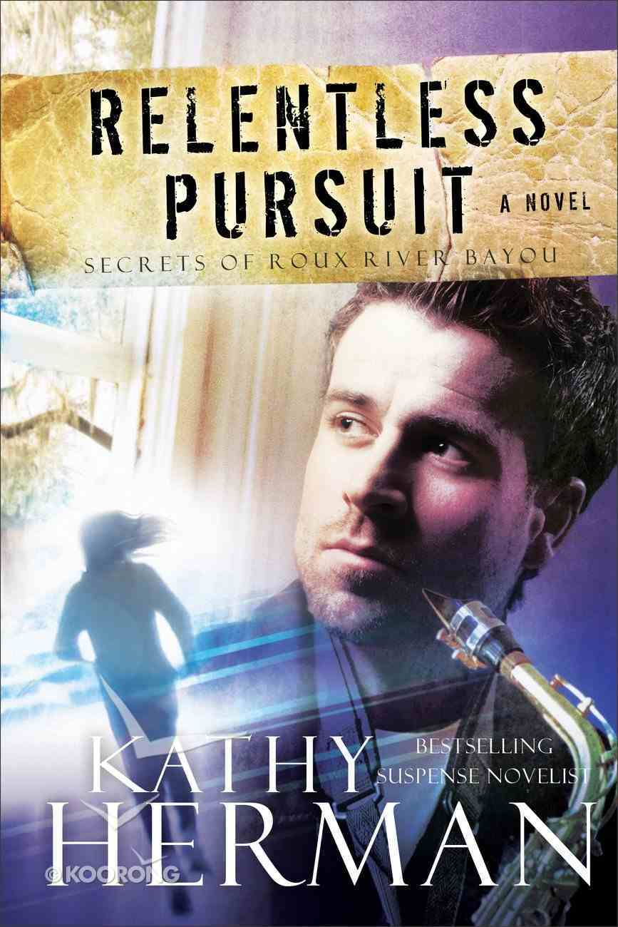 Relentless Pursuit (#03 in Secrets Of Roux River Bayou Series) Paperback