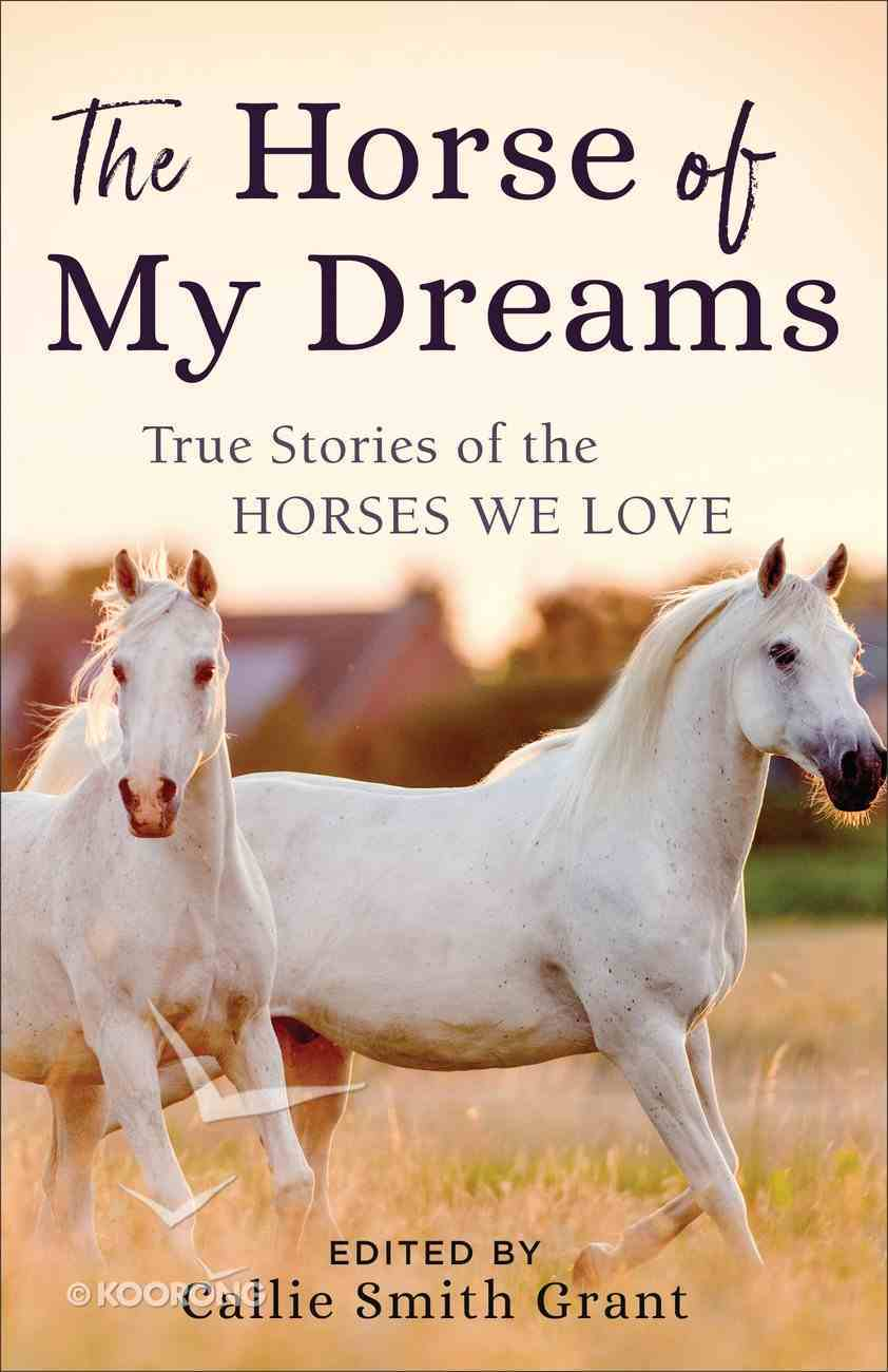 The Horse of My Dreams: True Stories of the Horses We Love Paperback