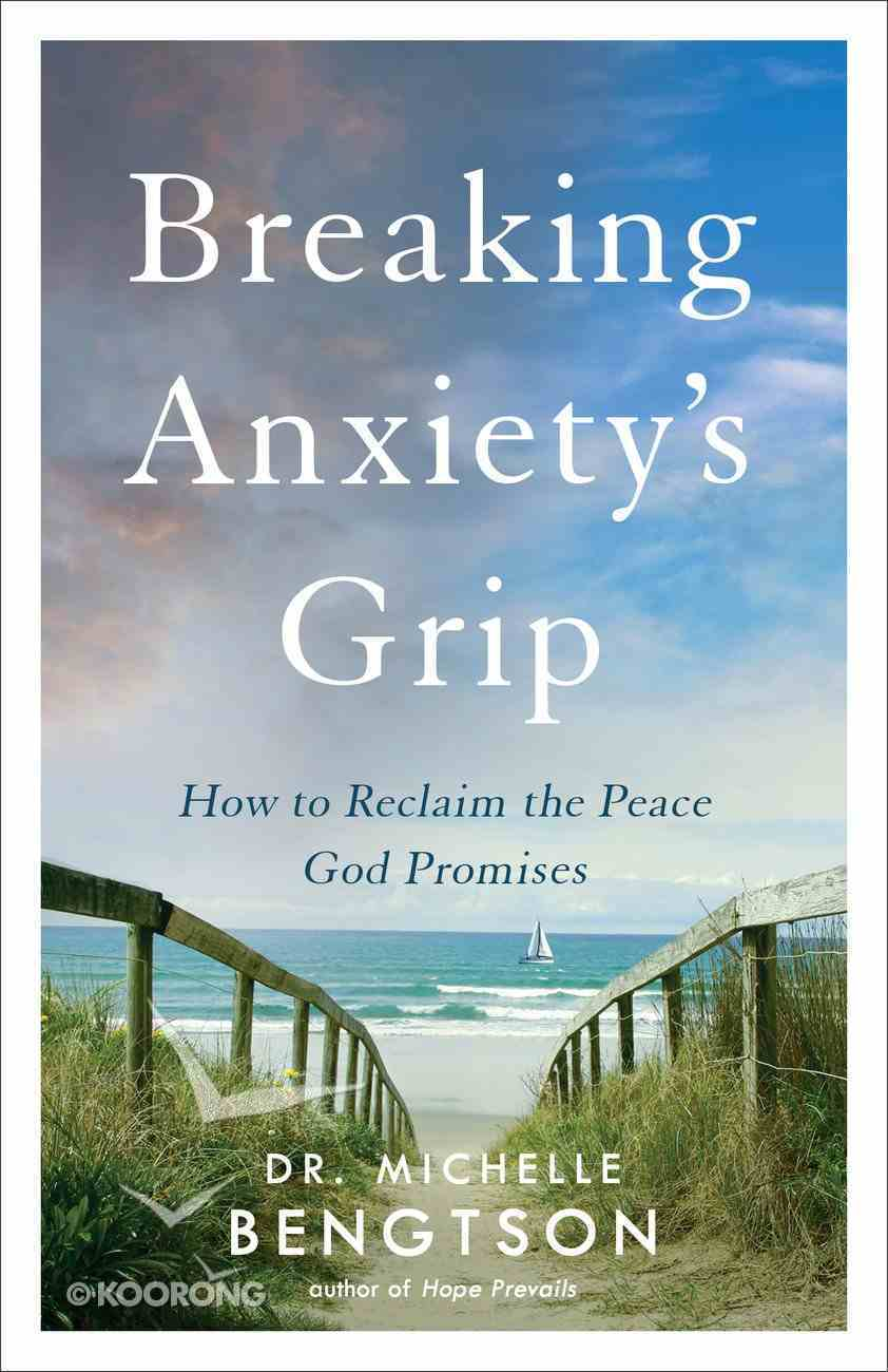 Breaking Anxiety's Grip: How to Reclaim the Peace God Promises Paperback