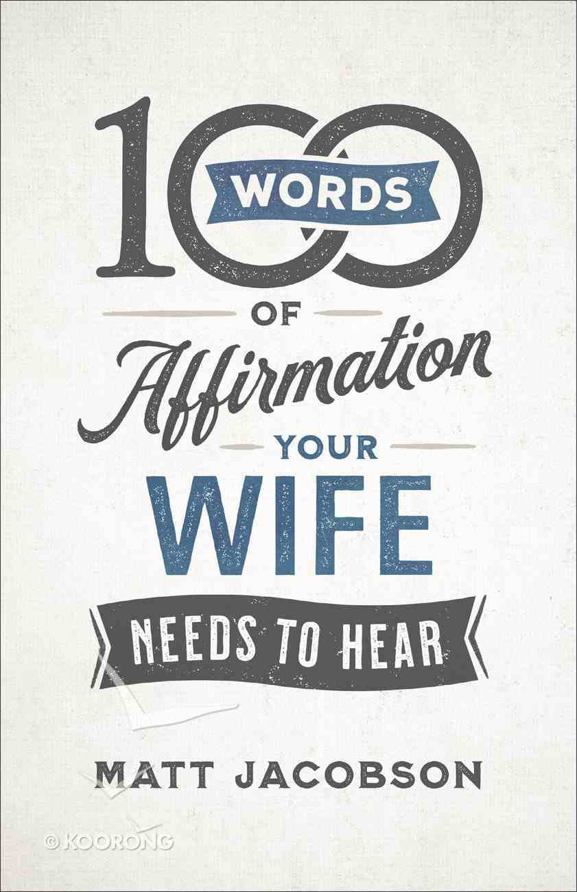100 Words of Affirmation Your Wife Needs to Hear Paperback