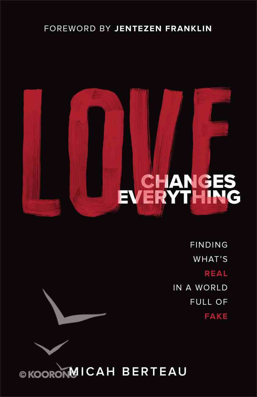 Love Changes Everything: Finding What's Real in a World Full of Fake Paperback
