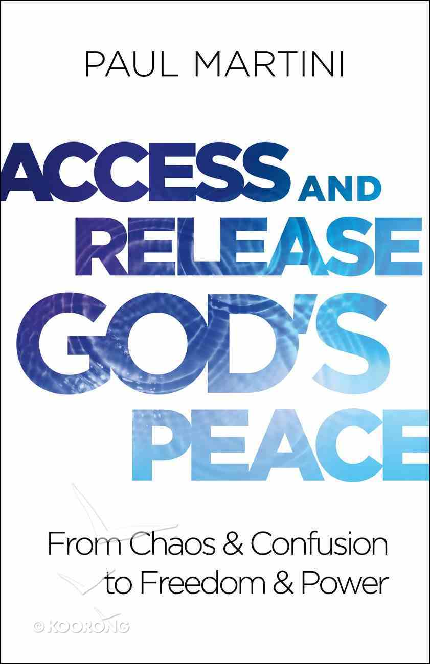 Access and Release God's Peace: From Chaos and Confusion to Freedom and Power Paperback