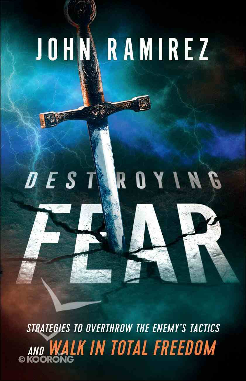 Destroying Fear: Strategies to Overthrow the Enemy's Tactics and Walk in Total Freedom Paperback