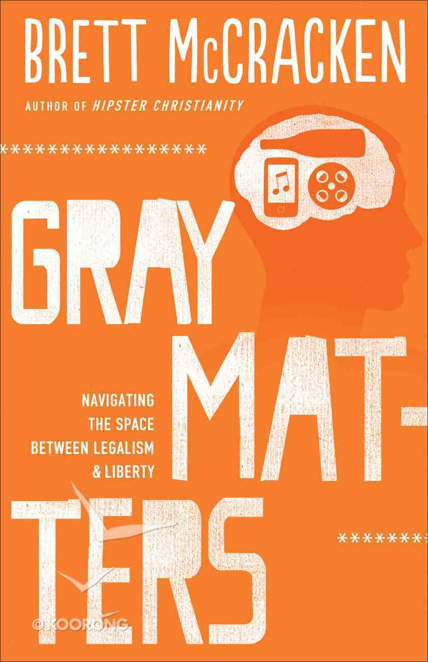 Grey Matters: Navigating the Space Between Legalism and Liberty Paperback