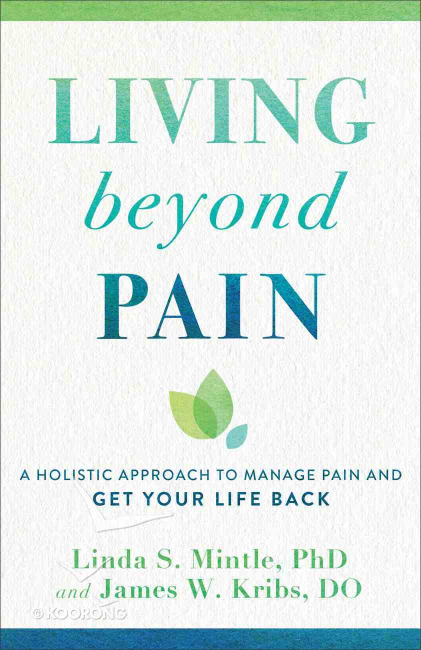 Living Beyond Pain: A Holistic Approach to Manage Pain and Get Your Life Back Paperback