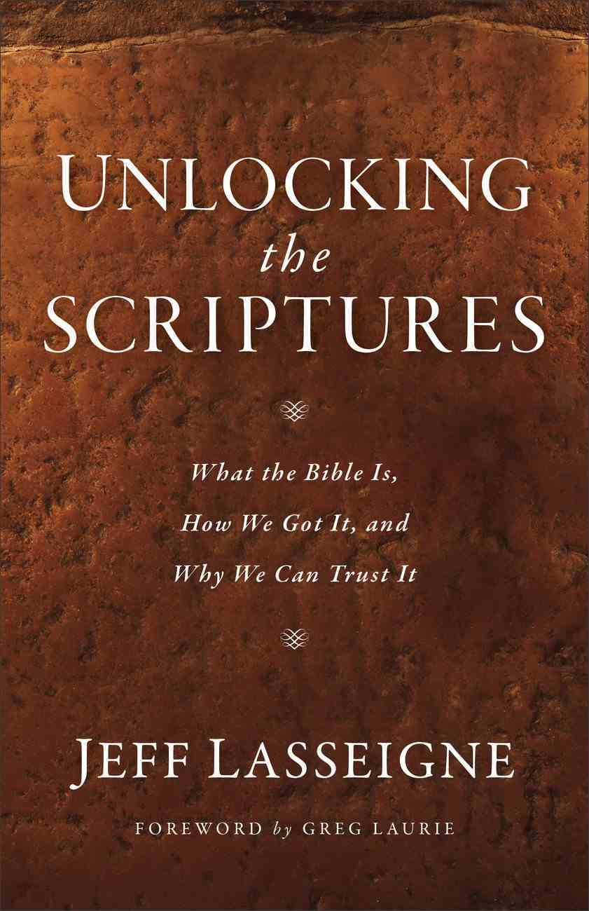 Unlocking the Scriptures: What the Bible Is, How We Got It, and Why We Can Trust It Paperback