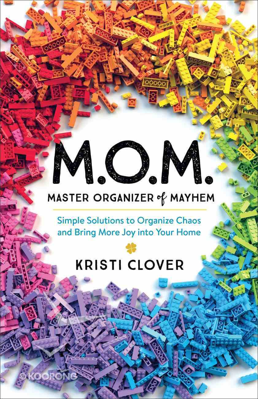 M.O.M.--Master Organizer of Mayhem: Simple Solutions to Organize Chaos and Bring More Joy Into Your Home Paperback