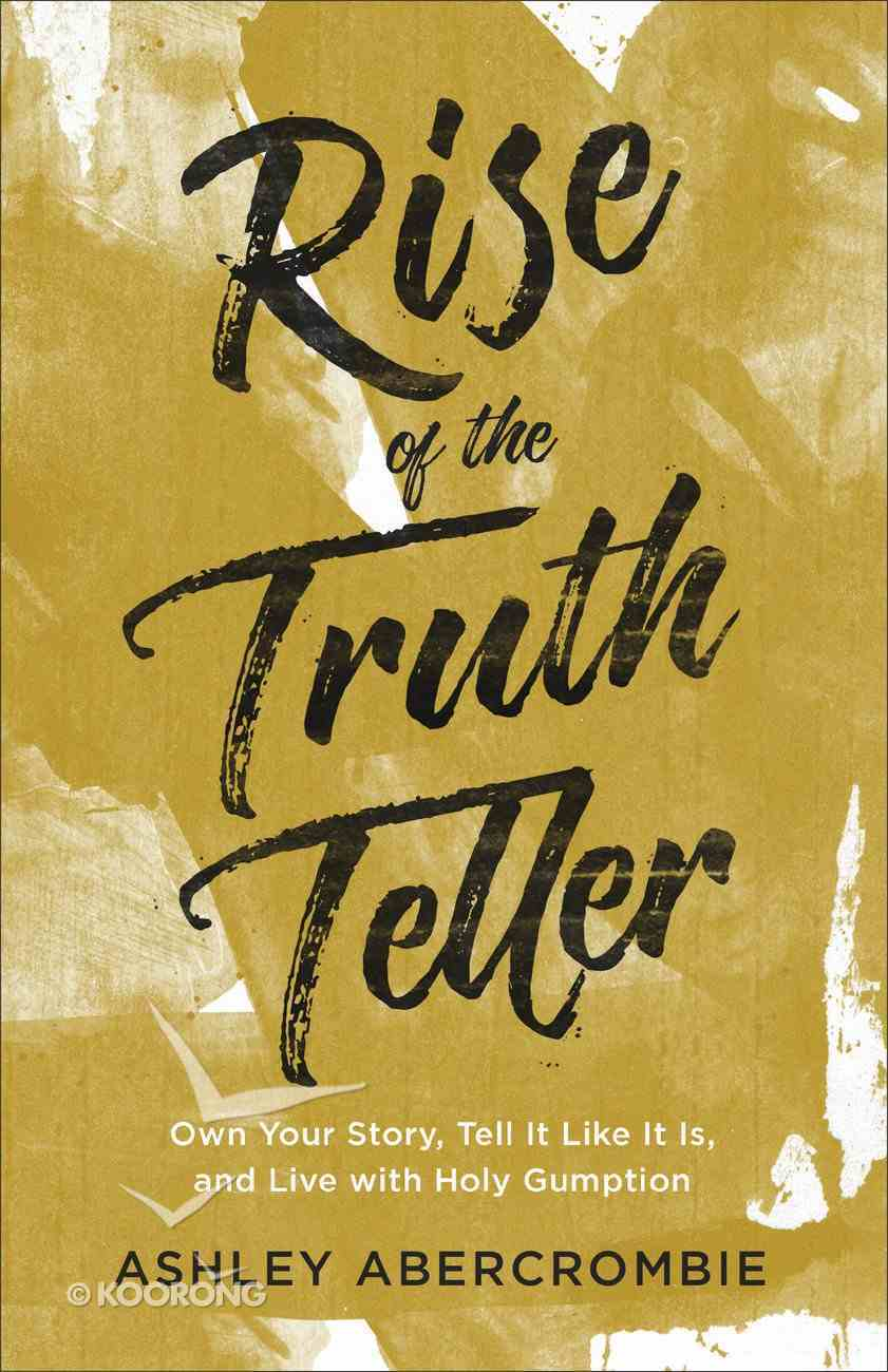 Rise of the Truth Teller: Own Your Story, Tell It Like It Is, and Live With Holy Gumption Paperback